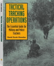 Tactical Tracking Operations: The Essential Guide For Military And Police Trackers ebook by Scott-Donelan, David