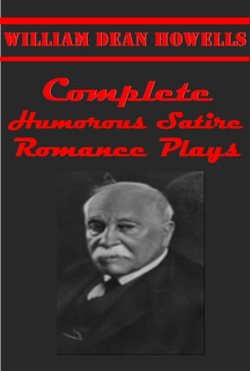 Complete Humorous Satire Romance Plays ebook by William Dean Howells