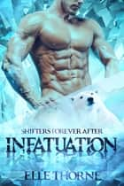 Infatuation ebook by Elle Thorne