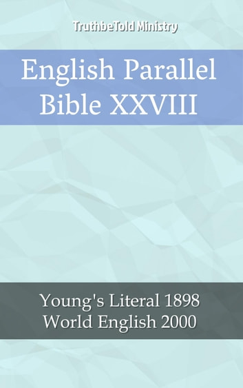 English Parallel Bible XXVIII - Young´s Literal 1898 - World English 2000 ebook by TruthBeTold Ministry