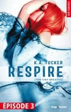 Respire Episode 3 (Ten tiny breaths) ebook by K a Tucker, Robyn Bligh