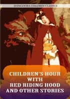 Children's Hour With Red Riding Hood And Other Stories eBook by Watty Piper