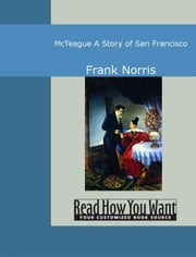 McTeague: A Story Of San Francisco ebook by Frank Norris