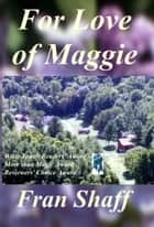 For Love of Maggie ebook by Fran Shaff