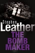 The Bombmaker ebook by Stephen Leather