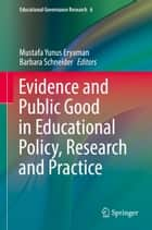 Evidence and Public Good in Educational Policy, Research and Practice ebook by Barbara Schneider, Mustafa Yunus Eryaman