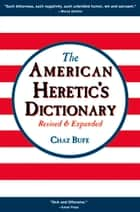 American Heretic's Dictionary ebook by Chaz Bufe, J. R. Swanson
