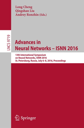 Advances in Neural Networks – ISNN 2016 - 13th International Symposium on Neural Networks, ISNN 2016, St. Petersburg, Russia, July 6-8, 2016, Proceedings ebook by
