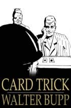 Card Trick ebook by Walter Bupp