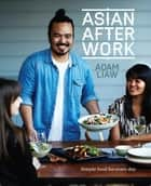 Asian After Work - Simple food for every day ebook by Adam Liaw