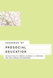 Handbook of Prosocial Education ebook by Philip M. Brown,Michael W. Corrigan,Ann Higgins-D'Alessandro