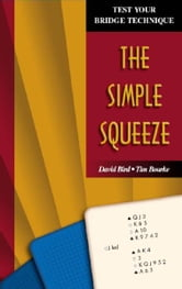 Test Your Bridge Technique Series 2: The Simple Squeeze ebook by David Bird, Tim Bourke