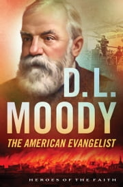 D. L. Moody - The American Evangelist ebook by Bonnie Harvey