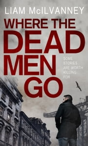 Where the Dead Men Go ebook by Liam McIlvanney