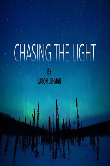 Chasing The Light ebook by Jason Lehman