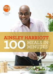 My Kitchen Table: 100 Meals in Minutes ebook by Ainsley Harriott