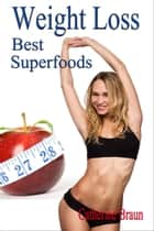 Weight Loss - Best Superfoods ebook by Catherine Braun