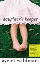 Daughter's Keeper ebook by Ayelet Waldman