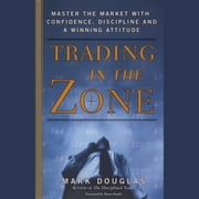 Trading in the Zone - Master the Market with Confidence, Discipline, and a Winning Attitude audiobook by Mark Douglas