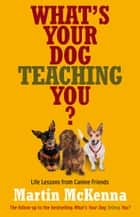 What's Your Dog Teaching You? ebook by