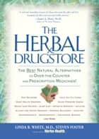 The Herbal Drugstore - The Best Natural Alternatives to Over-the-Counter and Prescription Medicines! ebook by Linda B. White, Steven Foster