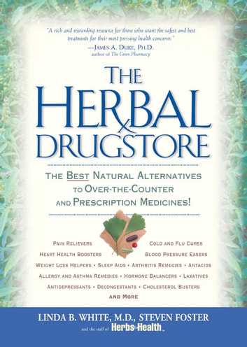 The Herbal Drugstore - The Best Natural Alternatives to Over-the-Counter and Prescription Medicines! ebook by Linda B. White,Steven Foster