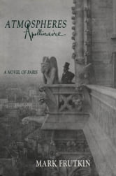 Atmospheres Apollinaire ebook by Mark Frutkin