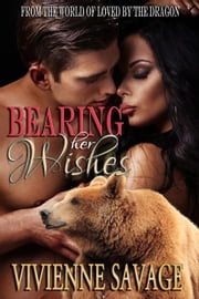 Bearing Her Wishes - Loved by the Dragon ebook by Vivienne Savage