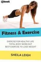 Fitness & Exercise ebook by Sheila Leigh