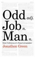 Odd Job Man - Some Confessions of a Slang Lexicographer ebook by Jonathon Green