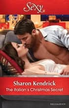 The Italian's Christmas Secret ebook by Sharon Kendrick