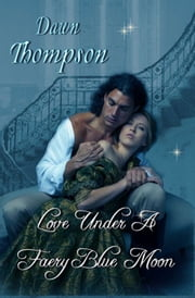 Love Under A Faery Blue Moon ebook by Dawn Thompson