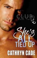 She's All Tied Up - Club 3, #2 ebook by Cathryn Cade