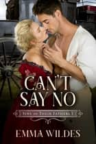 Can't Say No - Sins of Their Fathers Book 1 eBook by Emma Wildes