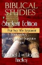 Biblical Studies Student Edition Part Two: New Testament ebook by Michael J. Findley