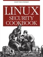 Linux Security Cookbook - Security Tools & Techniques ebook by Daniel J. Barrett, Richard E. Silverman, Robert G. Byrnes