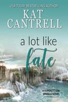 A Lot Like Fate ebook by Kat Cantrell