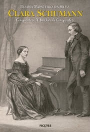 Clara Schumann - Compositora x Mulher de Compositor ebook by Kobo.Web.Store.Products.Fields.ContributorFieldViewModel
