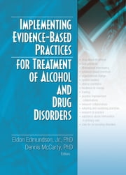 Implementing Evidence-Based Practices for Treatment of Alcohol And Drug Disorders ebook by Eldon Edmundson, Jr.,Dennis McCarty