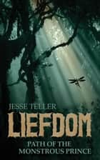 Liefdom: Path of the Monstrous Prince ebook by Jesse Teller