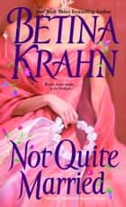 Not Quite Married ebook by Betina Krahn