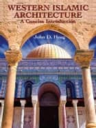 Western Islamic Architecture ebook by John D. Hoag