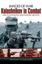 Kalashnikov in Combat ebook by Anthony Tucker-Jones