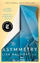 Asymmetry - A Novel eBook by Lisa Halliday