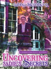 Uncovering Sadie's Secrets - A Bianca Balducci Mystery ebook by Libby Sternberg