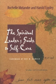 The Spiritual Leader's Guide to Self-Care ebook by Rochelle Melander,Harold Eppley
