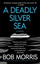 A Deadly Silver Sea - A Novel ebook by Bob Morris