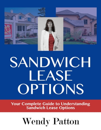 Sandwich Lease Options: Your Complete Guide to Understanding Sandwich Lease Options ekitaplar by Wendy Patton