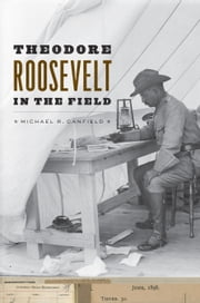 Theodore Roosevelt in the Field ebook by Michael R. Canfield