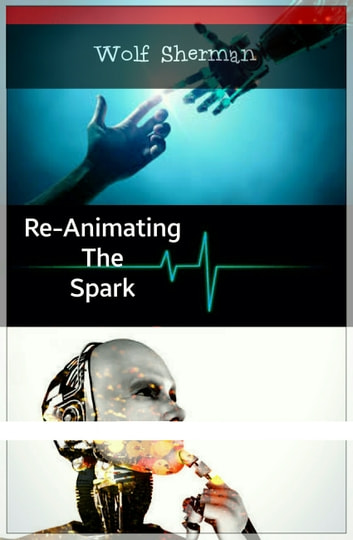 Re-Animating The Spark ebook by Wolf Sherman